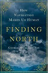 Finding North: How Navigation Makes Us Human Kindle Edition