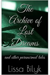 The Archive of Lost Dreams: and other paranormal tales Kindle Edition