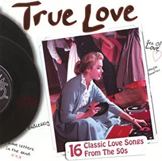 True Love - 16 Classic Love Songs from the 50s