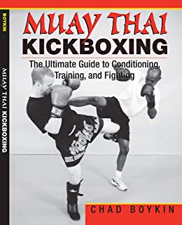 Muay Thai Kickboxing: The Ultimate Guide to Conditioning, Training, and Fighting (English Edition)
