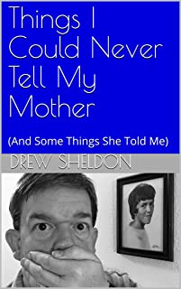 Things I Could Never Tell My Mother: (And Some Things She Told Me) (English Edition)