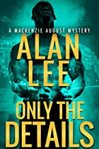 Only the Details (An Action Mystery (Mackenzie August series) Book 5)