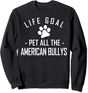 American Bully Dog Lover, Life Goal Pet all the Bully's  Sweatshirt