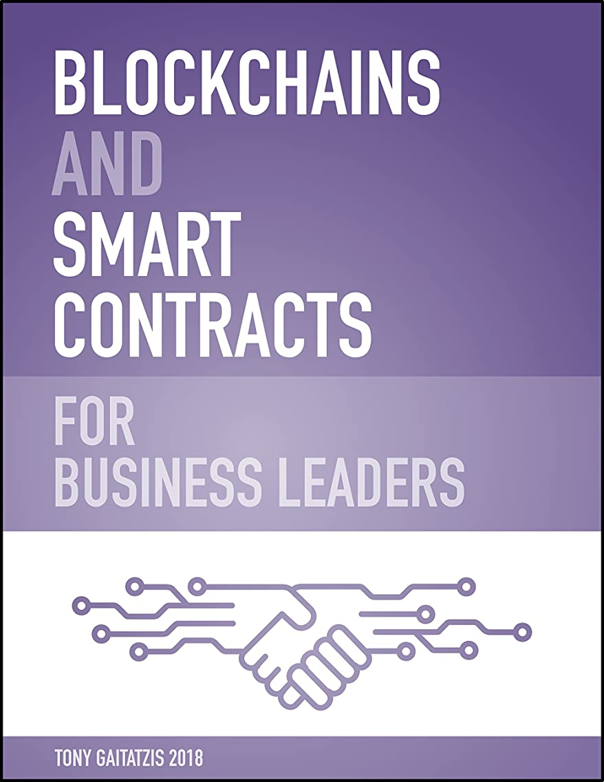 比較的吹雪挨拶するBlockchains and Smart Contracts for Business Leaders: Learn how the Blockchain works and how you can use it to transform your business (English Edition)