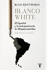 Blanco White: El Español y la independencia de Hispanoamérica Versión Kindle