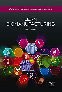 Lean Biomanufacturing: Creating Value through Innovative Bioprocessing Approaches (Woodhead Publishing Series in Biomedicine Book 37)