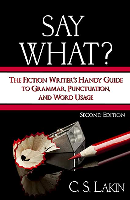 Say What? Second Edition: The Fiction Writer's Handy Guide to Grammar, Punctuation, and Word Usage (The Writer's Toolbox Series) (English Edition)