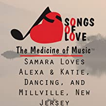 Samara Loves Alexa & Katie, Dancing, and Millville, New Jersey