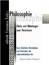 Philosophie: Pfade und Mündungen zum Menschsein (Philosophie - Pfade und Mündungen zum Menschsein A) 1) (German Edition)