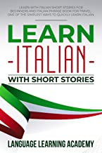 Learn Italian with Short Stories: Learn with Italian Short Stories for Beginners and Italian Phrase Book for Travel. One of the Simplest Ways to Quickly Learn Italian. (English Edition)