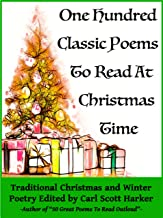 100 Classic Poems to Read At Christmas Time: Traditional Christmas and Winter Poetry