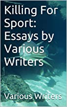 Killing For Sport: Essays by Various Writers