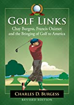 Golf Links: Chay Burgess, Francis Ouimet and the Bringing of Golf to America, Revised Edition