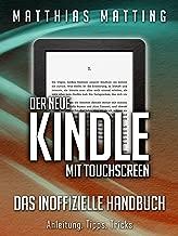 Der neue Kindle mit Touchscreen - das inoffizielle Handbuch. Anleitung, Tipps, Tricks (German Edition)