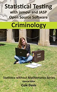 Statistical testing with jamovi and JASP open source software Criminology (Statistics Without Mathematics)