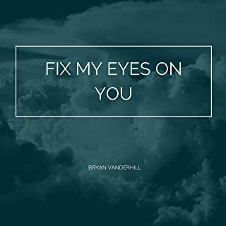 Fix My Eyes on You