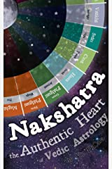 Nakshatra - The Authentic Heart of Vedic Astrology Kindle Edition