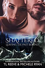 Shattered (Leaving the Past Behind Book 4)