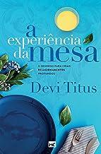 A experiência da mesa (nova capa): O segredo para criar relacionamentos profundos (Portuguese Edition)
