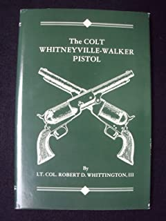 The Colt Whitneyville-Walker Pistol: A Study of the Pistol and Associated Characters 1846-1851