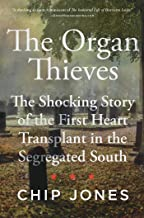 The Organ Thieves: The Shocking Story of the First Heart Transplant in the Segregated South PDF