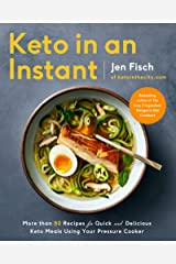 Keto in an Instant: More Than 80 Recipes for Quick & Delicious Keto Meals Using Your Pressure Cooker Kindle Edition