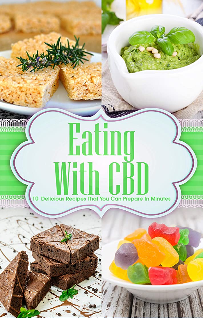 Eating With CBD: 10 Delicious Recipes That You Can Prepare in Minutes (English Edition)