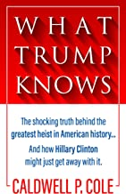 What Trump Knows: The shocking truth about the greatest heist in American history... and how Hillary Clinton might just get away with it (English Edition)