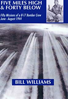 Five Miles High and Forty Below: Fifty Missions of a B-17 Bomber Crew, June-August 1944