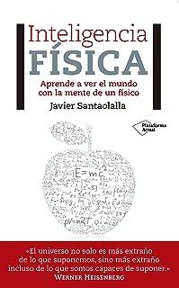 Inteligencia física: Aprende a ver el mundo con la mente de un físico (Spanish Edition)