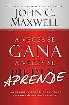 A Veces se Gana - A Veces Aprende: Las grandes lecciones de la vida se aprenden de nuestras perdidas (Spanish Edition)