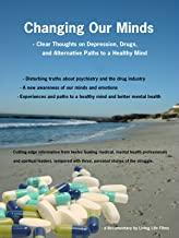 Changing Our Minds - Clear Thoughts on Depression, Drugs and Alternative Paths to a Healthy Mind