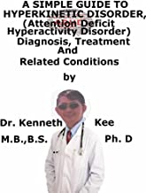 A  Simple  Guide  To  HyperKinetic Disease (Attention Deficit Hyperactive Disease)  Diagnosis, Treatment  And  Related Conditions (A Simple Guide to Medical Conditions Book 52)