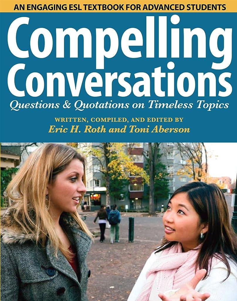 ダーベビルのテス支援する東Compelling Conversations:: Questions and Quotations on Timeless Topics - An engaging ESL textbook for Advanced ESL students (English Edition)