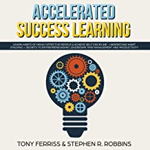 Accelerated Success Learning: Learn Habits of Highly Effective People and Achieve Self Discipline - Understand Habit Stacking + Secrets to Entrepreneurship, Leadership, Time Management and Productivity