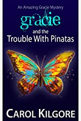 Gracie and the Trouble with Pinatas (Amazing Gracie Mysteries Book 4) Kindle Edition