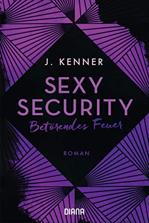 Sexy Security: Betörendes Feuer - Roman (Stark Security 1) (German Edition)