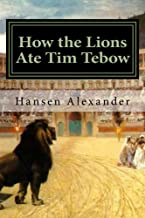 How the Lions Ate Tim Tebow: A Modern Christian parable.