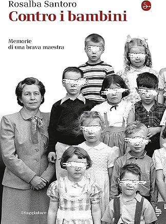 Contro i bambini: Memorie di una brava maestra (La cultura Vol. 1238)