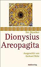 Dionysius Areopagita: Schriften, ausgewählt und kommentiert von Gerhard Wehr (Die Mystiker) (German Edition)