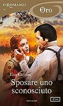 Scaricare Libri Sposare uno sconosciuto (I Romanzi Oro) PDF