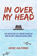 In Over My Head: The Adventures of a Brooklyn Bad Boy Who Became a Madison Avenue Prince