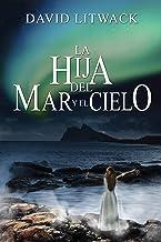 La hija del mar y el cielo (Spanish Edition)