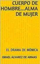 CUERPO DE HOMBRE...ALMA DE MUJER: EL DRAMA DE MÓNICA (Spanish Edition)