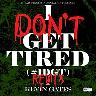 I Don't Get Tired (#IDGT) [Remix] [Explicit]
