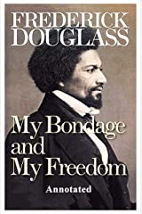 My Bondage and My Freedom (Annotated) Kindle Edition
