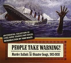People Take Warning : Murder Ballads & Disaster Songs, 1913-1938