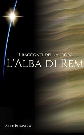 LAlba di Rem (I racconti dellAurora Vol. 1)