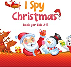 I Spy Christmas Book for kids 2-5: A fun seek and find book & Guessing Game to learn the alphabet A-Z with christmas chara...