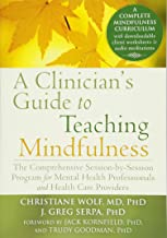 A Clinician's Guide to Teaching Mindfulness: The Comprehensive Session-by-Session Program for Mental Health Professionals ...